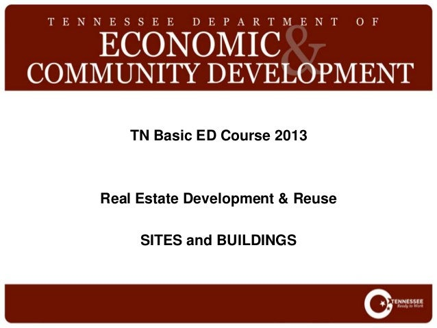 TN Basic ED Course 2013Real Estate Development & ReuseSITES and BUILDINGS