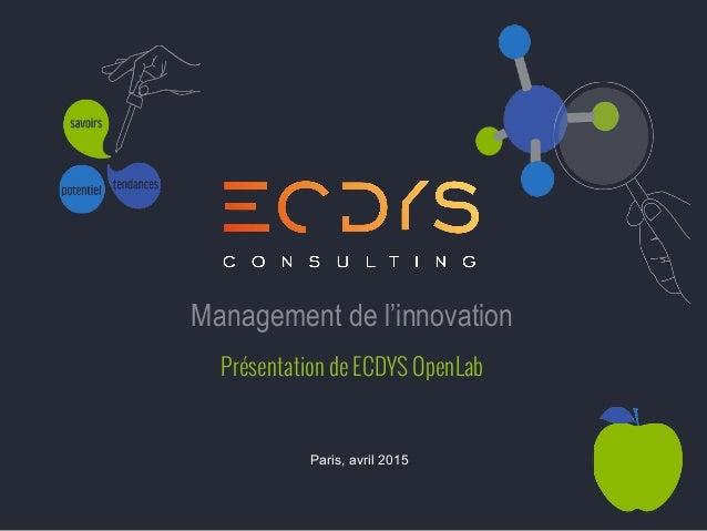 Paris, avril 2015 Management de l'innovation Présentation de ECDYS OpenLab