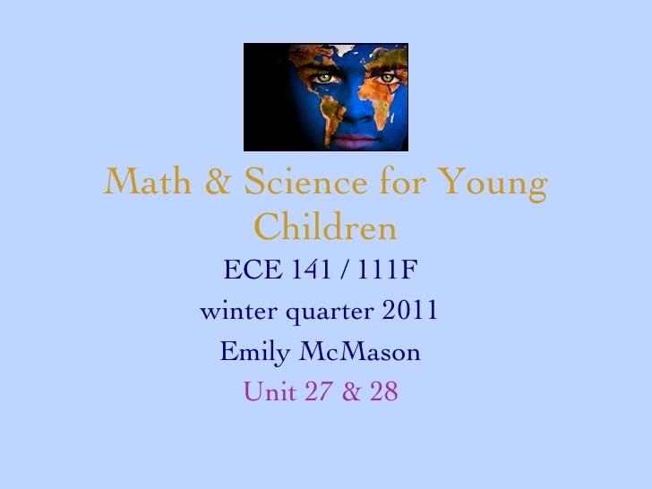 Math & Science for Young Children ECE 141 / 111F winter quarter 2011 Emily McMason Unit 27 & 28