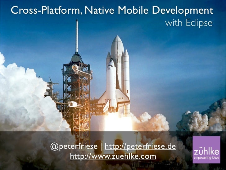 Cross-Platform, Native Mobile Development                                       with Eclipse       @peterfriese | http://p...
