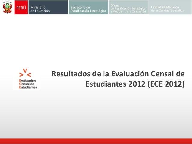 Resultados de la Evaluación Censal de Estudiantes 2012 (ECE 2012)