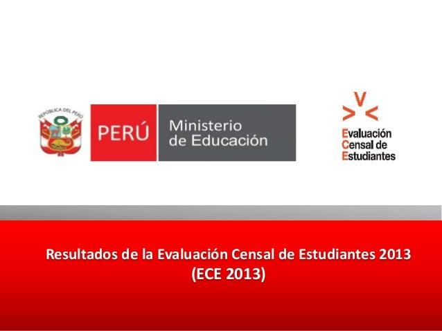 Resultados de la Evaluación Censal de Estudiantes 2013 (ECE 2013)