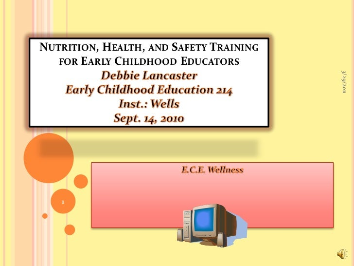 Nutrition, Health, and Safety Training for Early Childhood Educators Debbie LancasterEarly Childhood Education 214Inst.: W...