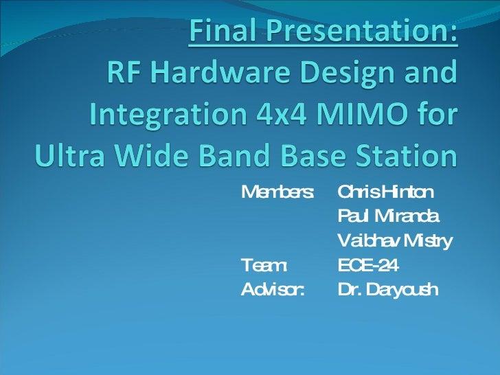 Members:  Chris Hinton Paul Miranda Vaibhav Mistry Team:  ECE-24 Advisor:  Dr. Daryoush