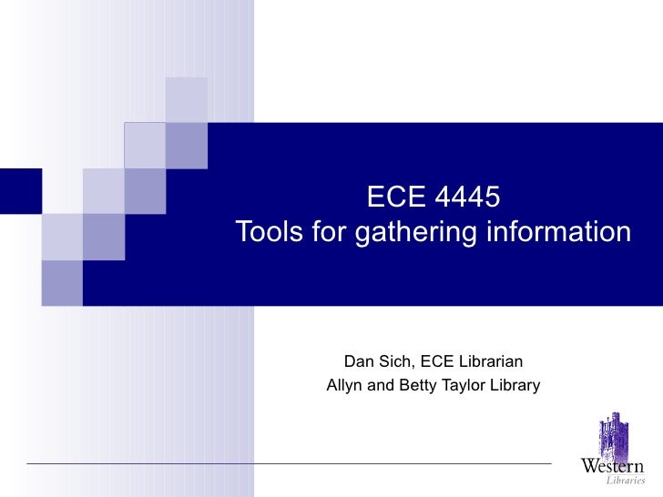 ECE 4445 Tools for gathering information Dan Sich, ECE Librarian Allyn and Betty Taylor Library
