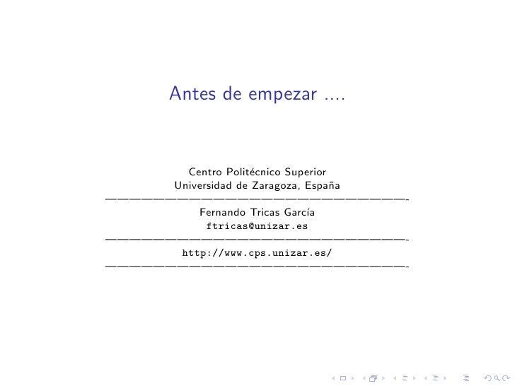 Antes de empezar ....           Centro Polit´cnico Superior                     e       Universidad de Zaragoza, Espa˜a   ...