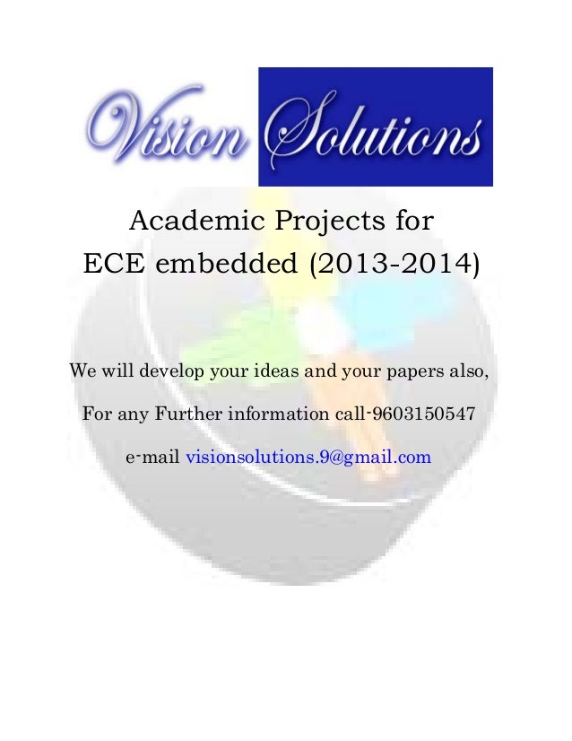 Academic Projects for ECE embedded (2013-2014)     We will develop your ideas and your papers also, For any Furth...