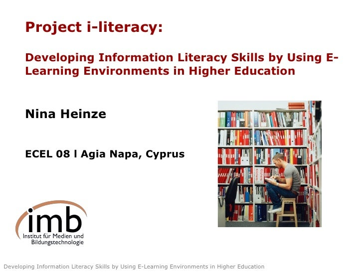Project i-literacy: Developing Information Literacy Skills by Using E-Learning Environments in Higher Education Nina Heinz...