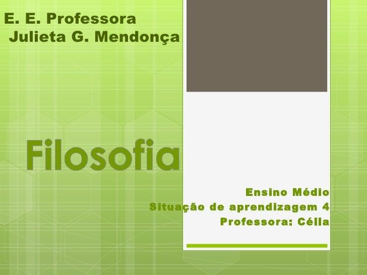 E. E. ProfessoraJulieta G. Mendonça                              Ensino Médio               Situação de apr endiza gem 4  ...