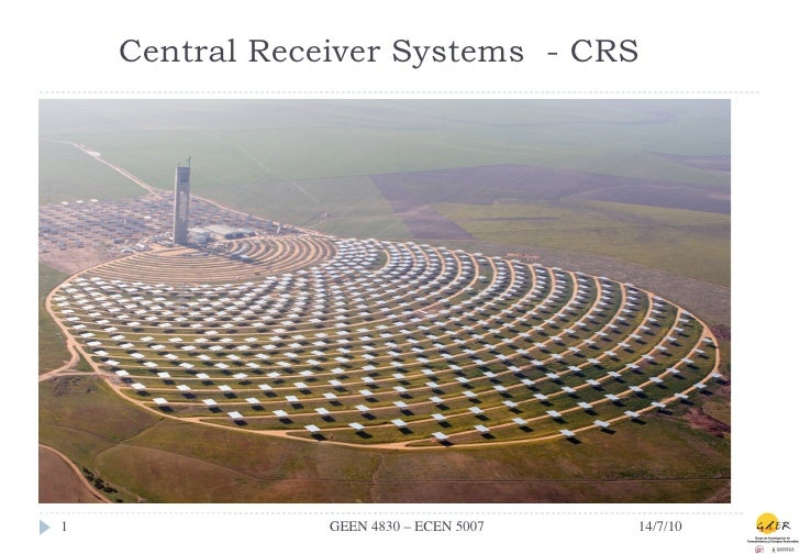 Central Receiver Systems - CRS1               GEEN 4830 – ECEN 5007   14/7/10