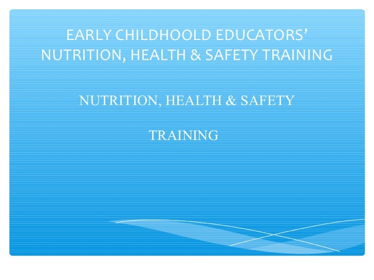 EARLY CHILDHOOLD EDUCATORS'NUTRITION, HEALTH & SAFETY TRAINING    NUTRITION, HEALTH & SAFETY            TRAINING
