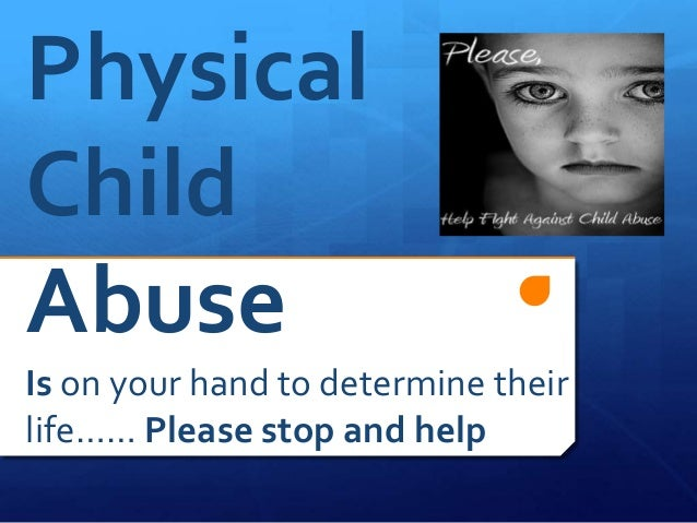 PhysicalChildAbuseIs on your hand to determine theirlife…… Please stop and help