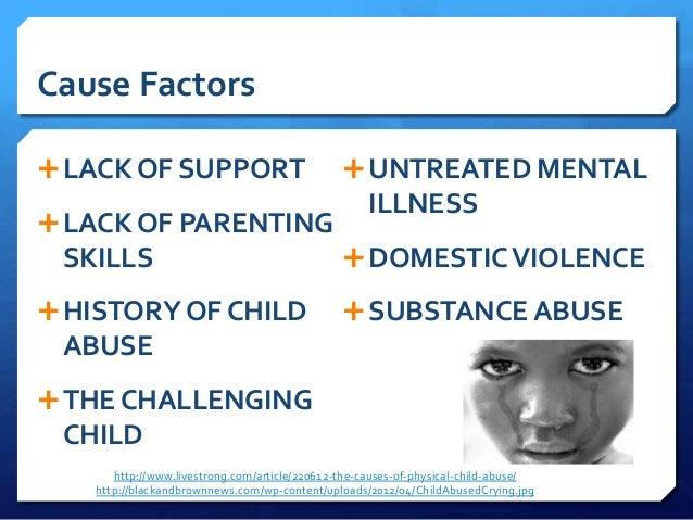cause and effect of an illness Being abused does not necessarily cause psychological or medical illness to occur however, being abused does make it much more likely that one or more psychological or medical illnesses will occur victimized people commonly develop emotional or psychological problems secondary to their abuse, including anxiety disorders and.