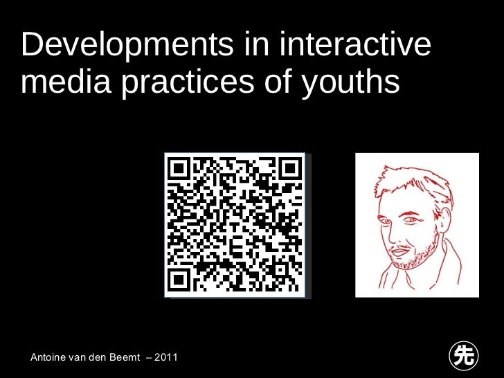 Developments in interactive media practices of youths Antoine van den Beemt  – 2011