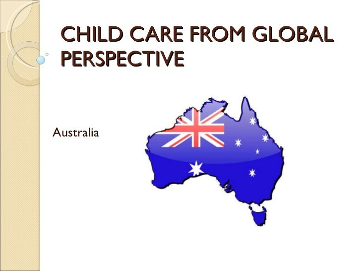 CHILD CARE FROM GLOBAL PERSPECTIVE Australia
