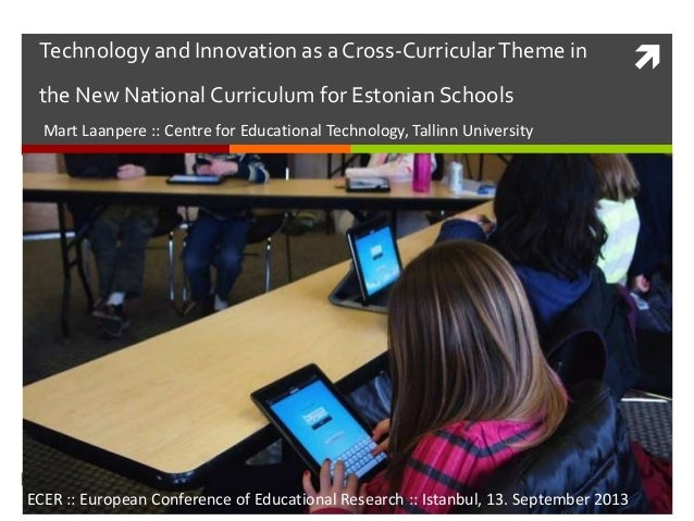 Technology and Innovation as a Cross-CurricularTheme in the New National Curriculum for Estonian Schools Mart Laanpere ::...