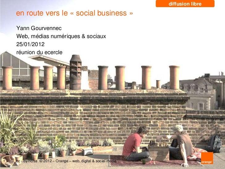 diffusion libreen route vers le « social business »Yann GourvennecWeb, médias numériques & sociaux25/01/2012réunion du ece...