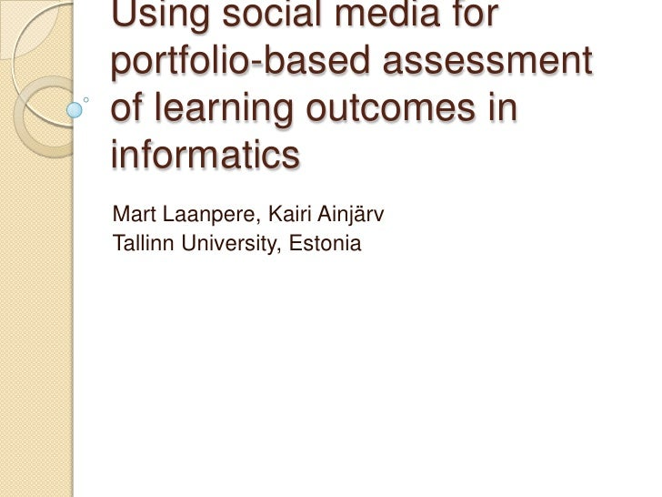 Using social media for portfolio-based assessment of learning outcomes in informatics<br />Mart Laanpere, KairiAinjärv<br ...