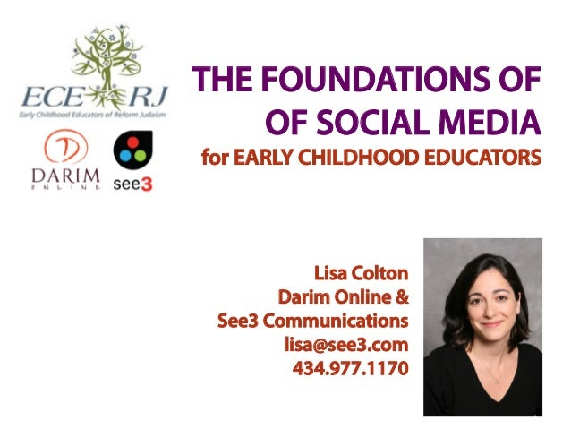 THE FOUNDATIONS OF    OF SOCIAL MEDIAfor EARLY CHILDHOOD EDUCATORS            Lisa Colton       Darim Online & See3 Commun...