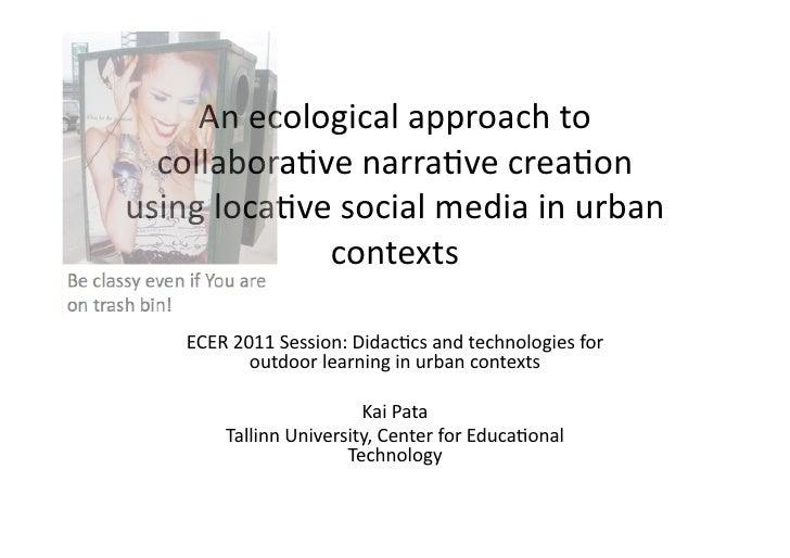 An ecological approach to   collabora0ve narra0ve crea0on using loca0ve social media in urban   ...