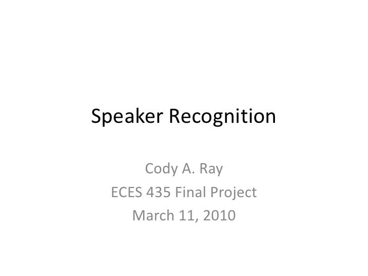 Speaker Recognition<br />Cody A. Ray<br />ECES 435 Final Project<br />March 11, 2010<br />