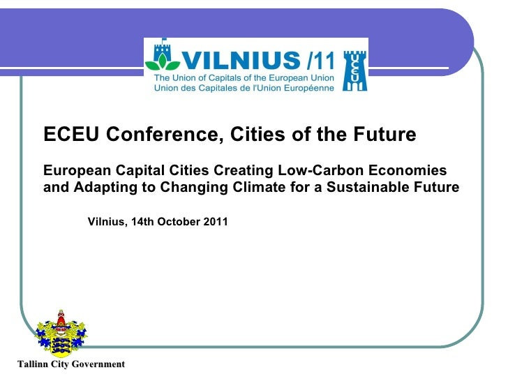 ECEU Conference, Cities of the Future European Capital Cities Creating Low-Carbon Economies and Adapting to Changing Clima...
