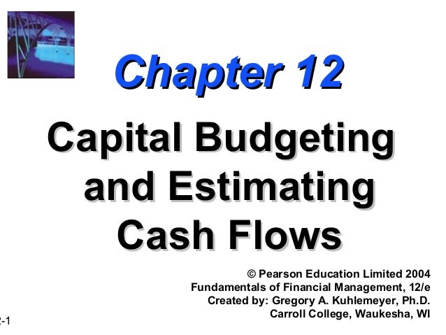 2-1  Chapter 12 Capital Budgeting and Estimating Cash Flows © Pearson Education Limited 2004 Fundamentals of Financial Man...