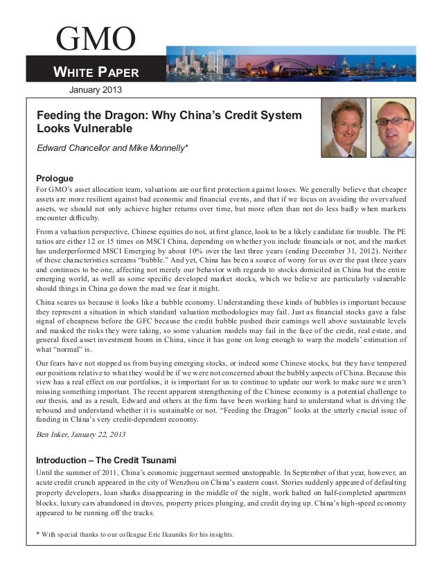 GMOWhite PaperJanuary 2013Feeding the Dragon: Why China's Credit SystemLooks VulnerableEdward Chancellor and Mike Monnelly...