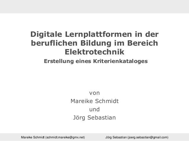 Mareike Schmidt (schmidt.mareike@gmx.net) Jörg Sebastian (joerg.sebastian@gmail.com) Digitale Lernplattformen in der beruf...