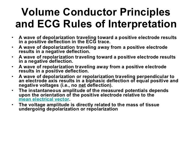 Volume Conductor Principles and ECG Rules of Interpretation <ul><li>A wave of depolarization traveling toward a positive e...