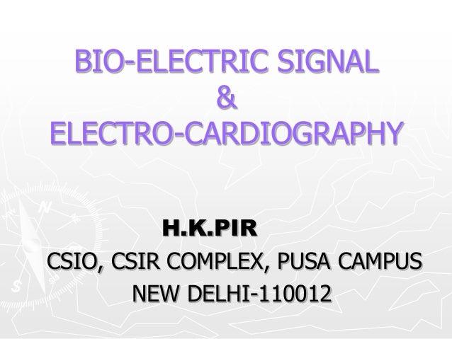BIO-ELECTRIC SIGNAL           &ELECTRO-CARDIOGRAPHY          H.K.PIRCSIO, CSIR COMPLEX, PUSA CAMPUS        NEW DELHI-110012