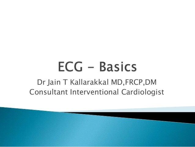 Dr Jain T Kallarakkal MD,FRCP,DM Consultant Interventional Cardiologist