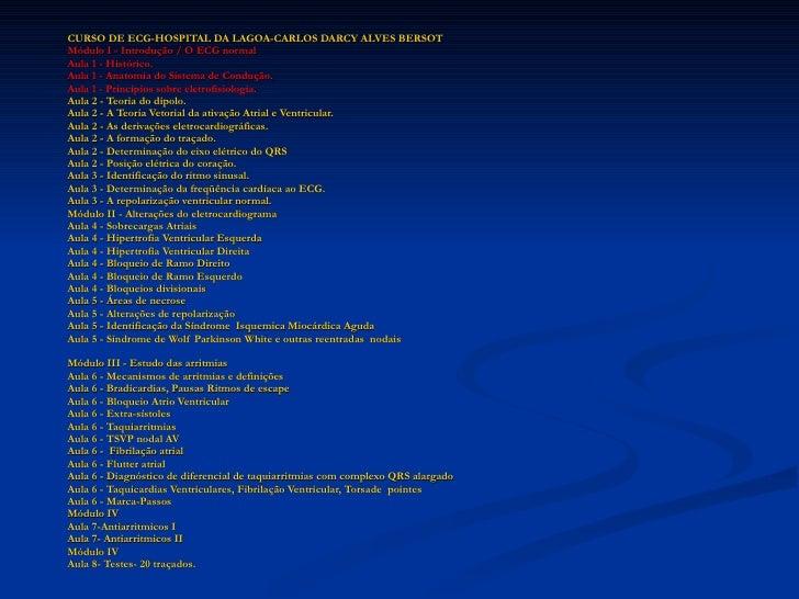 CURSO DE ECG-HOSPITAL DA LAGOA-CARLOS DARCY ALVES BERSOT Módulo I - Introdução / O ECG normal Aula 1 - Histórico. Aula 1 ...