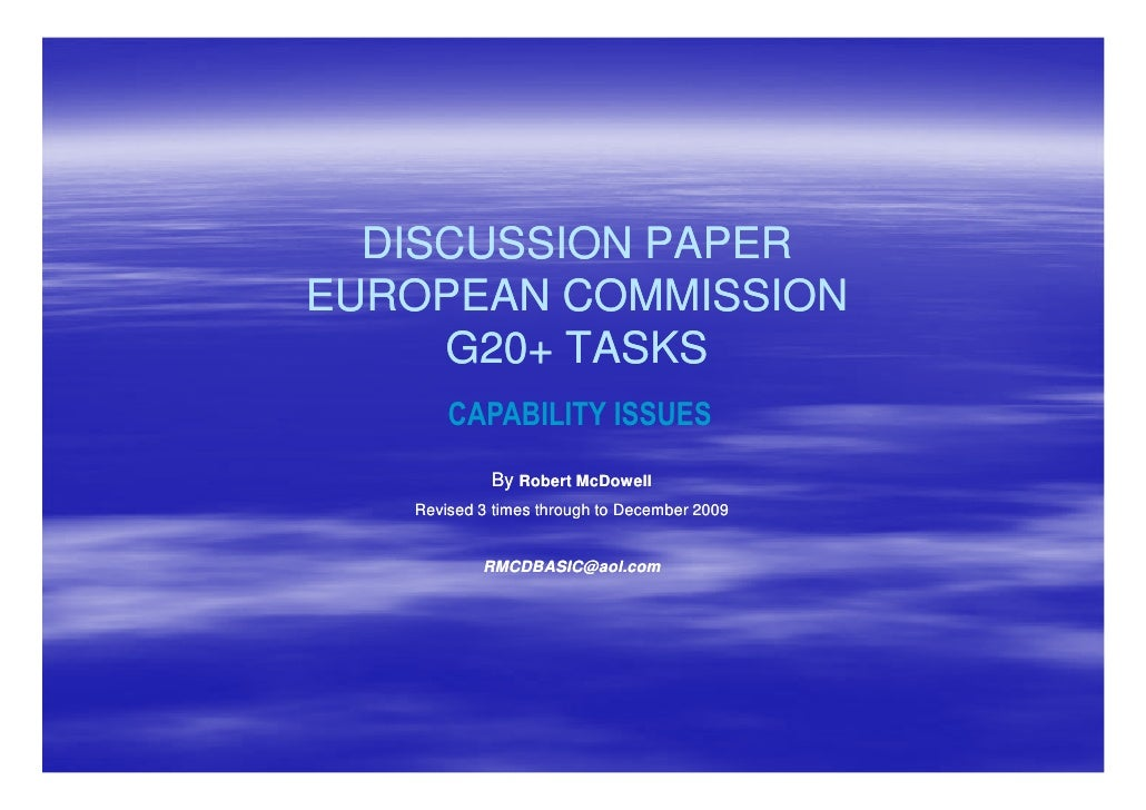 DISCUSSION PAPER EUROPEAN COMMISSION      G20+      G20+ TASKS        CAPABILITY ISSUES             By Robert McDowell    ...