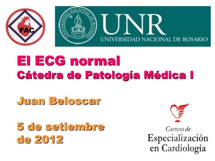 FACEl ECG normalCátedra de Patología Médica IJuan Beloscar5 de setiembrede 2012