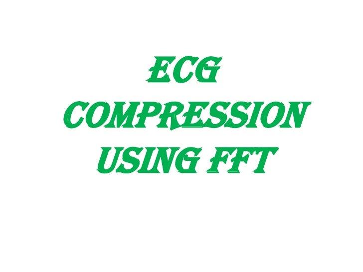 ECGCOMPRESSION USING FFT