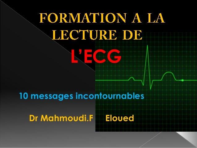 L'ECG 10 messages incontournables  Dr Mahmoudi.F  Eloued