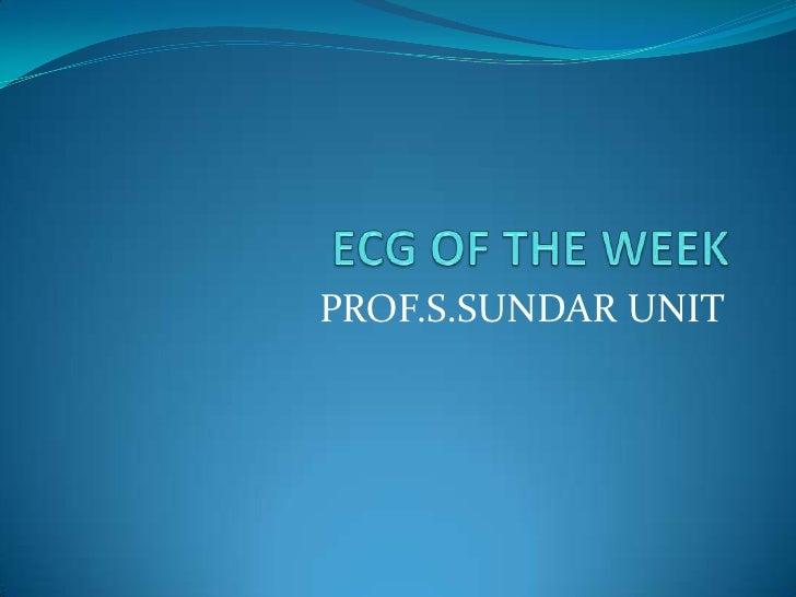 ECG OF THE WEEK<br />PROF.S.SUNDAR UNIT<br />