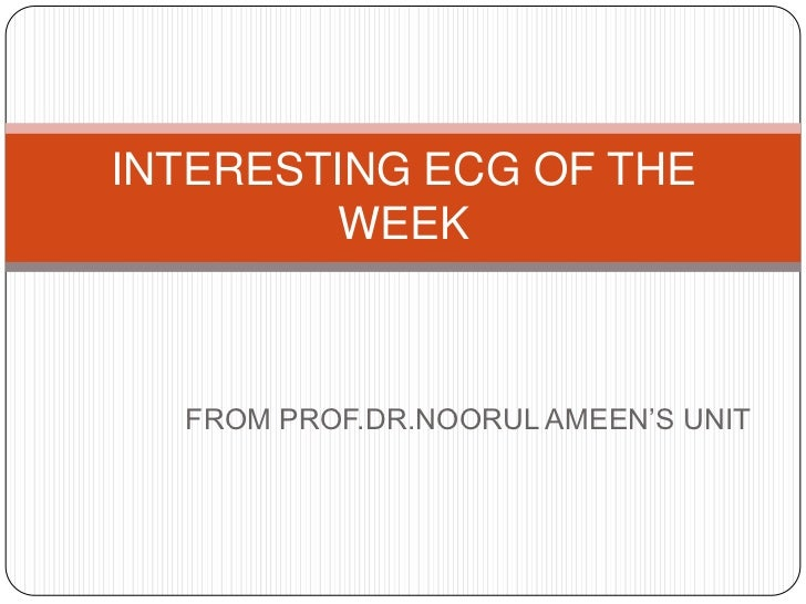 INTERESTING ECG OF THE        WEEK  FROM PROF.DR.NOORUL AMEEN'S UNIT
