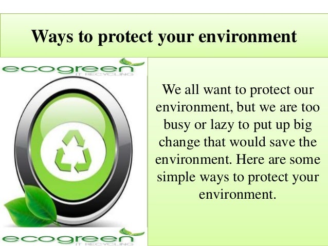 way of protect our enviroment Using our natural resource base in a more efficient way, and maintaining a larger supply of both non-renewable and renewable resources relative to demand, makes the products of a nation, a company, or a community more competitive in the marketplace.