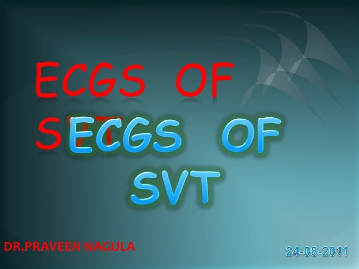 ECGS  OF    SVT  <br />ECGS  OF    SVT  <br />DR.PRAVEEN NAGULA<br />24-08-2011<br />