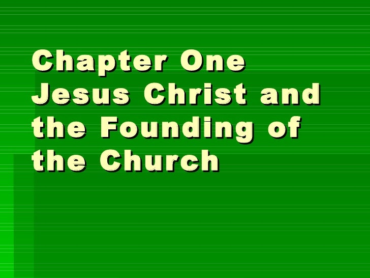Chapter One Jesus Christ and the Founding of the Church