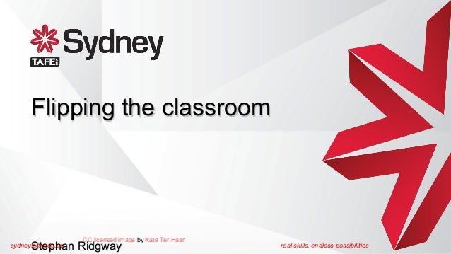 Flipping the classroom  CC licensed image by Kate Ter Haar  Stephan Ridgway  sydneytafe.edu.au  real skills, endless possi...