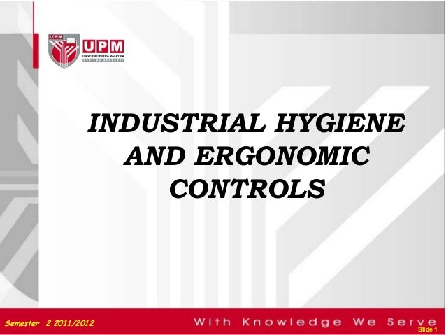 INDUSTRIAL HYGIENE                    AND ERGONOMIC                      CONTROLSSemester 2 2011/2012                     ...