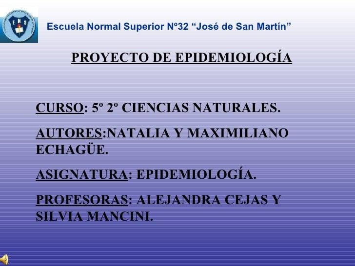 PROYECTO DE EPIDEMIOLOGÍA CURSO : 5º 2º CIENCIAS NATURALES. AUTORES :NATALIA Y MAXIMILIANO ECHAGÜE. ASIGNATURA : EPIDEMIOL...