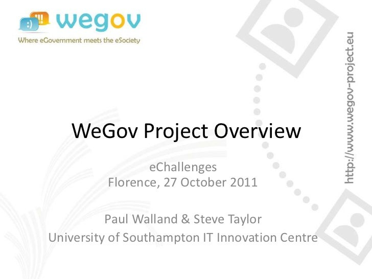 WeGov Project Overview                 eChallenges          Florence, 27 October 2011          Paul Walland & Steve Taylor...