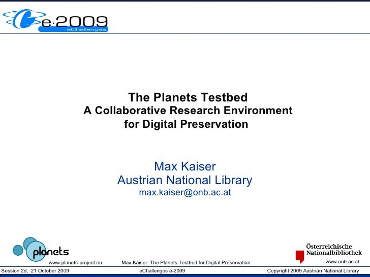 The Planets Testbed A Collaborative Research Environment for Digital Preservation   Max Kaiser Austrian National Library [...