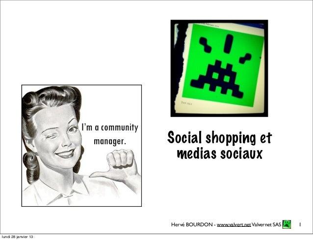 Social shopping et                       medias sociaux                      Hervé BOURDON - www.valvert.net Valvernet SAS...