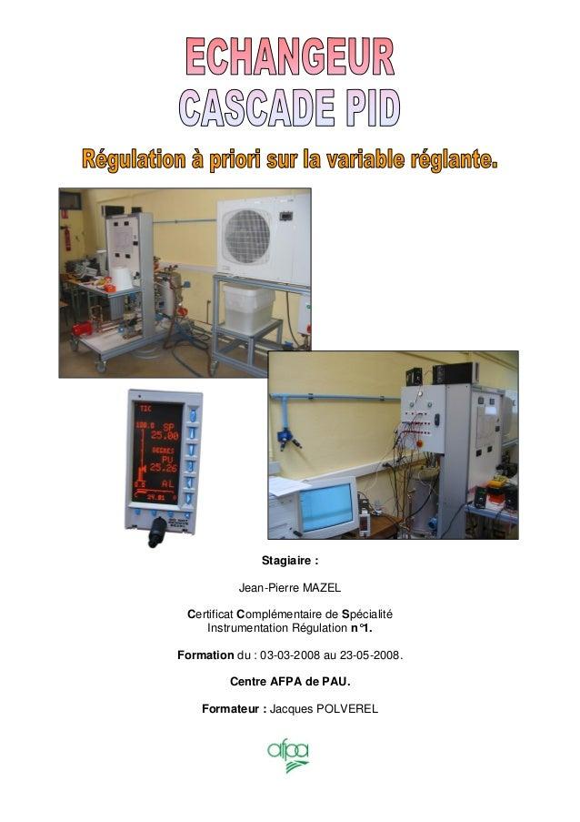 Stagiaire : Jean-Pierre MAZEL Certificat Complémentaire de Spécialité Instrumentation Régulation n°1. Formation du : 03-03...