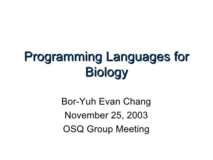 Programming Languages for Biology Bor-Yuh Evan Chang November 25, 2003 OSQ Group Meeting